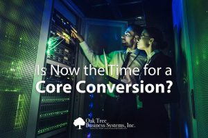 Is now the time for a core conversion in your credit union