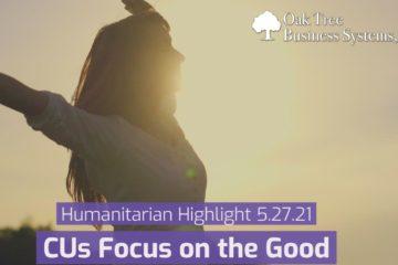 Humanitarian Highlights 5.27.21, CUs Focus on the Good